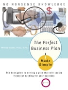 The Perfect Business Plan Made Simple: The best guide to writing a plan that will secure financial backing for your bus iness by William Lasher, Ph.D.
