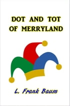 Dot and Tot of Merryland by L. Frank Baum