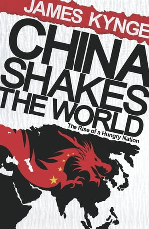 China Shakes The World The Rise of a Hungry Nation
