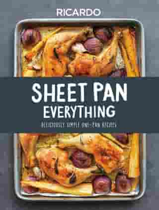 Sheet Pan Everything: Deliciously Simple One-Pan Recipes by Ricardo Larrivee