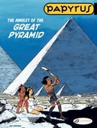 Papyrus - Volume 6 - The Amulet of the Great Pyramid by De Gieter