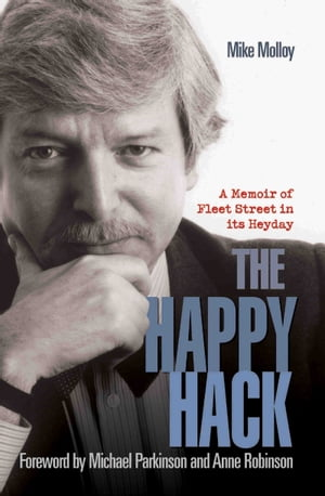 The Happy Hack - A Memoir of Fleet Street in its Heyday