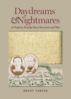 Daydreams and Nightmares: A Virginia Family Faces Secession and War by Brent Tarter