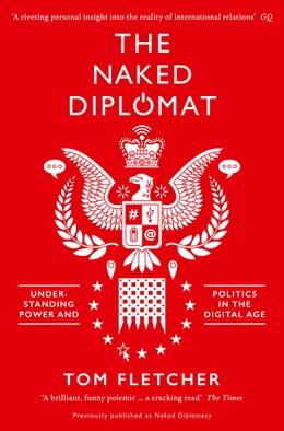 Book The Naked Diplomat: Understanding Power and Politics in the Digital Age by Tom Fletcher