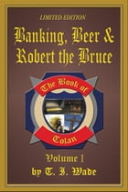 The Book of Tolan: Banking, Beer & Robert the Bruce by T I WADE
