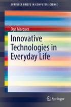 Innovative Technologies in Everyday Life by Oge Marques