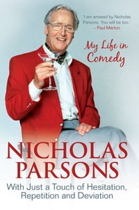 Nicholas Parsons: With Just a Touch of Hesitation, Repetition and Deviation: My Life in Comedy