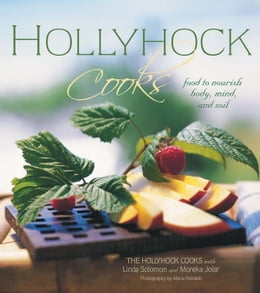 Book Hollyhock Cooks: Food to Nourish Body, Mind and Soil by The Hollyhock Cooks, Hollyhock Cooks