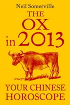 The Ox in 2013: Your Chinese Horoscope by Neil Somerville