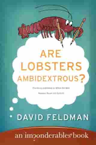 Are Lobsters Ambidextrous?: An Imponderables Book by David Feldman