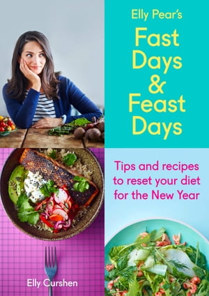 Sampler: Elly Pear?s Fast Days and Feast Days: Tips and recipes to reset your diet for the New Year