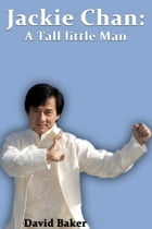Jackie Chan: A Tall little Man by David Baker