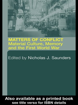Matters of Conflict Material Culture,  Memory and the First World War