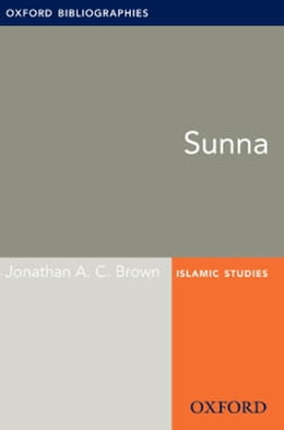 Book Sunna: Oxford Bibliographies Online Research Guide by Jonathan A. C. Brown