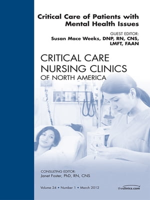 Critical Care of Patients with Mental Health Issues,  An Issue of Critical Care Nursing Clinics