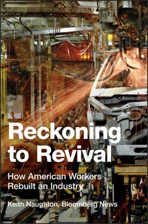 Reckoning to Revival How American Workers Rebuilt an Industry