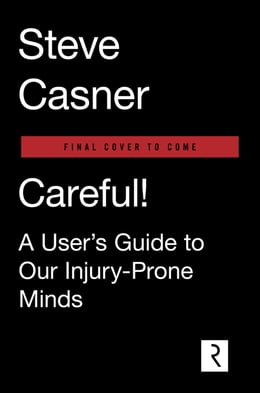 Book Careful!: A User's Guide to Our Injury-Prone Minds by Steve Casner