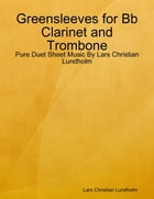 Greensleeves for Bb Clarinet and Trombone - Pure Duet Sheet Music By Lars Christian Lundholm by Lars Christian Lundholm