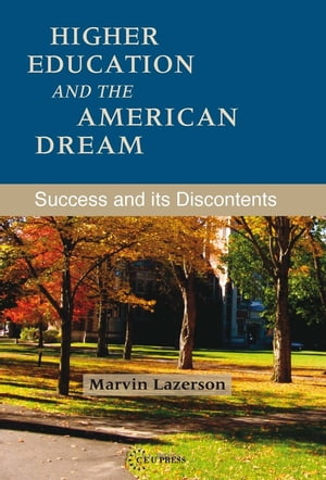 Higher Education and the American Dream: Success and its Discontent by Marvin Lazerson