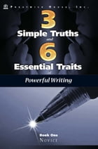 Three Simple Truths And Six Essential Traits For Powerful Writing: Book One - Novice by Douglas Grudzina