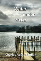 Water under Water by Charles Ades Fishman