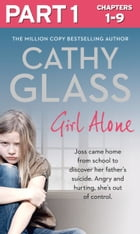 Girl Alone: Part 1 of 3: Joss came home from school to discover her father's suicide. Angry and hurting, she's out of control. by Cathy Glass