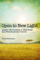 Open to New Light: Quaker Spirituality in Historical and Philosophical Context
