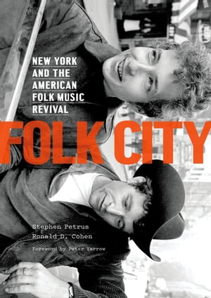 Folk City New York and the American Folk Music Revival