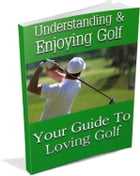 Understanding And Enjoying Golf by Anonymous