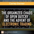 The Organized Chaos of Open Outcry and the Advent of Electronic Trading by Carley Garner