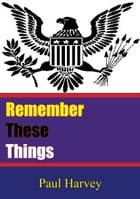 Remember These Things by Paul Harvey