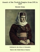 Annals of the Turkish Empire from 1591 to 1659 by Mustafa Naima