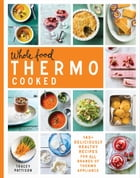 Whole Food Thermo Cooked: 140+ deliciously healthy recipes for all brands of thermo appliance by Tracey Pattison