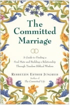 The Committed Marriage: A Guide to Finding a Soul Mate and Building a Relationship Through Timeless…