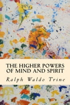 The Higher Powers of Mind and Spirit by Ralph Waldo Trine