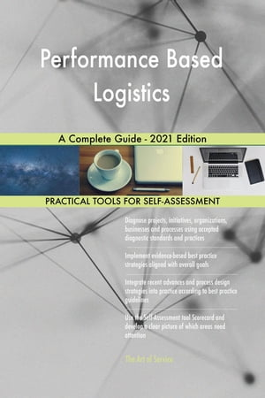 Performance Based Logistics A Complete Guide - 2021 Edition by Gerardus Blokdyk