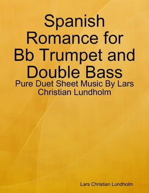 Spanish Romance for Bb Trumpet and Double Bass - Pure Duet Sheet Music By Lars Christian Lundholm by Lars Christian Lundholm