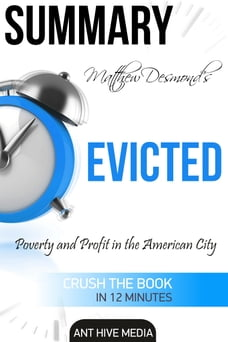 Matthew Desmond's EVICTED: Poverty and Profit in the American City , Summary