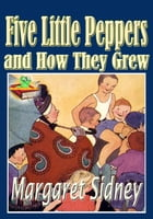 The Five Little Peppers and How They Grew: Popular Classic Children Novel: The Five Little Peppers series (With Audiobook Link) by Margaret Sidney