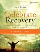 Celebrate Recovery Updated Leader's Guide by John Baker