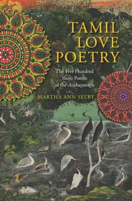 Book Tamil Love Poetry: The Five Hundred Short Poems of the Ainkurunuru by Martha Ann Selby