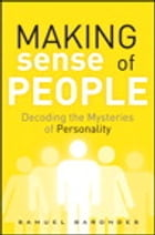 Making Sense of People: Decoding the Mysteries of Personality: Decoding the Mysteries of Personality by Samuel Barondes