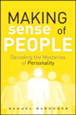 Book Making Sense of People: Decoding the Mysteries of Personality: Decoding the Mysteries of Personality by Samuel Barondes