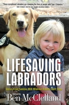 Lifesaving Labradors: Stories from Families with Diabetic Alert Dogs by C.R. Downing