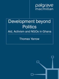 Development beyond Politics: Aid, Activism and NGOs in Ghana