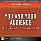 You and Your Audience: Getting Them from Point A to Point B by Jerry Weissman