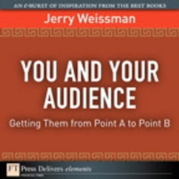 Book You and Your Audience: Getting Them from Point A to Point B by Jerry Weissman