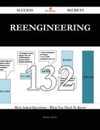 Reengineering 132 Success Secrets - 132 Most Asked Questions On Reengineering - What You Need To Know