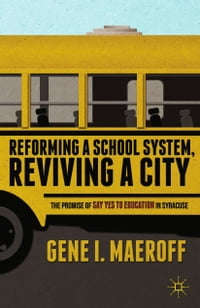 Reforming a School System, Reviving a City: The Promise of Say Yes to Education in Syracuse