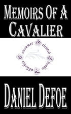 Memoirs of a Cavalier (Annotated): A Military Journal of the Wars in Germany, and the Wars in England. From the Year 1632 to the Year 1 by Daniel Defoe
